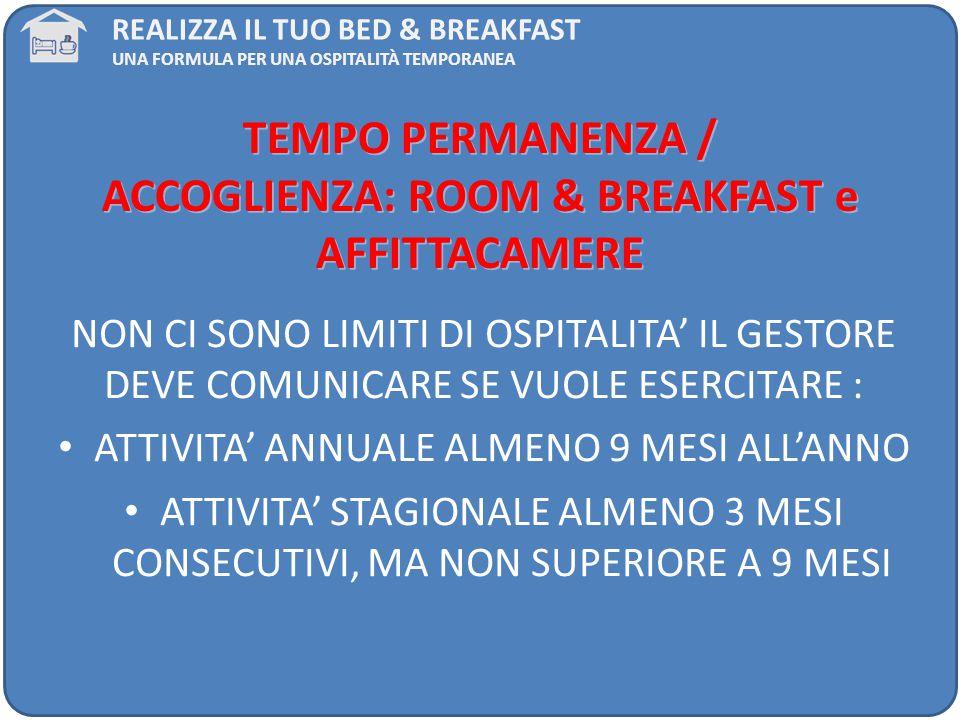 TEMPO PERMANENZA / ACCOGLIENZA: ROOM & BREAKFAST e AFFITTACAMERE