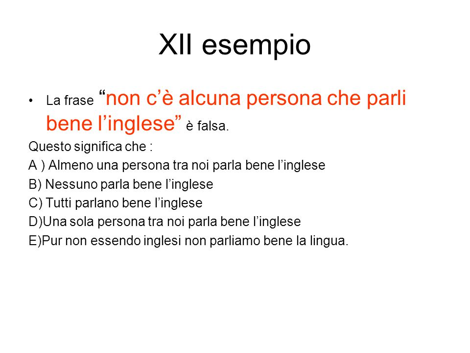 XII esempio La frase non c'è alcuna persona che parli bene l'inglese è falsa. Questo significa che :