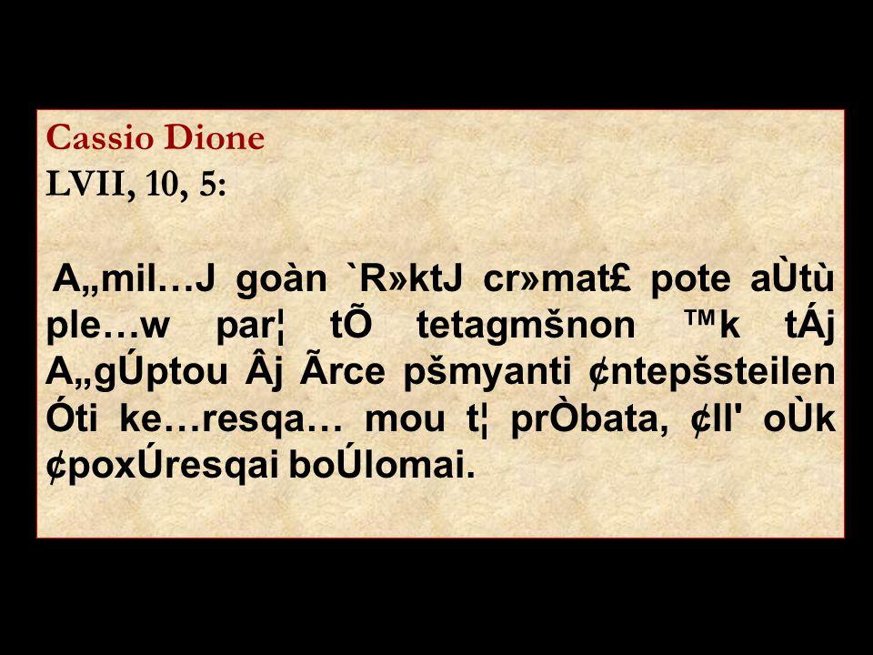 Cassio Dione LVII, 10, 5: