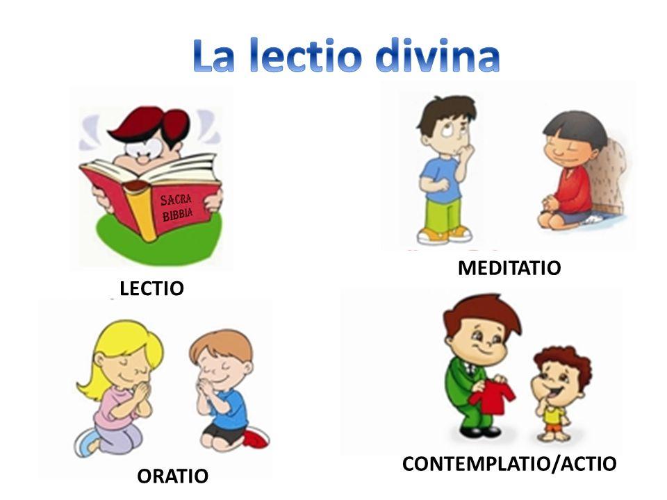 La lectio divina MEDITATIO LECTIO CONTEMPLATIO/ACTIO ORATIO