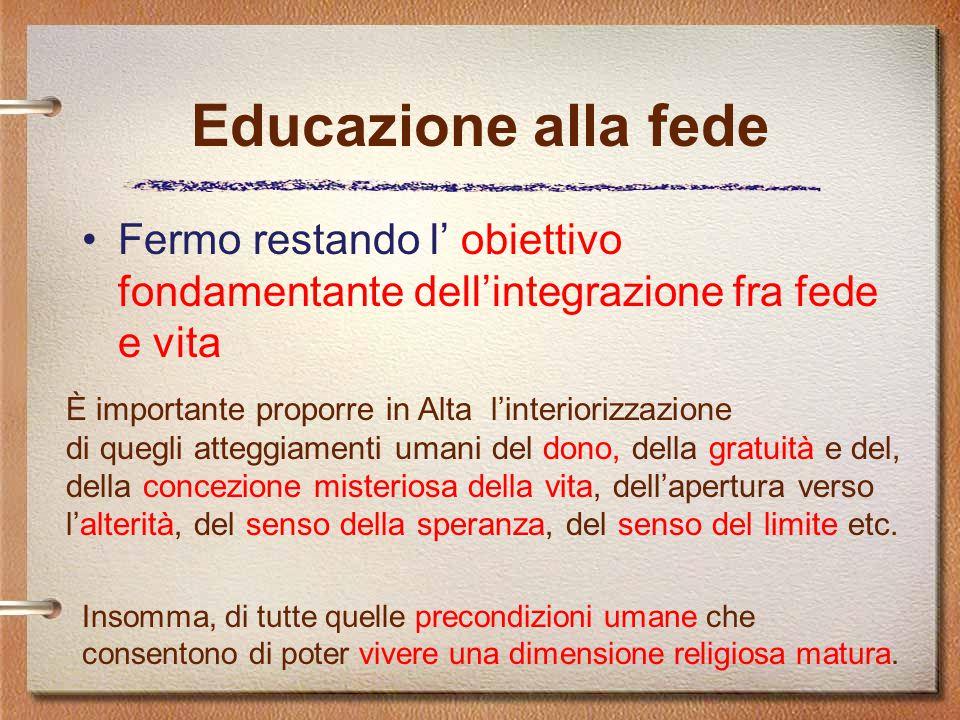Educazione alla fede Fermo restando l' obiettivo fondamentante dell'integrazione fra fede e vita. È importante proporre in Alta l'interiorizzazione.