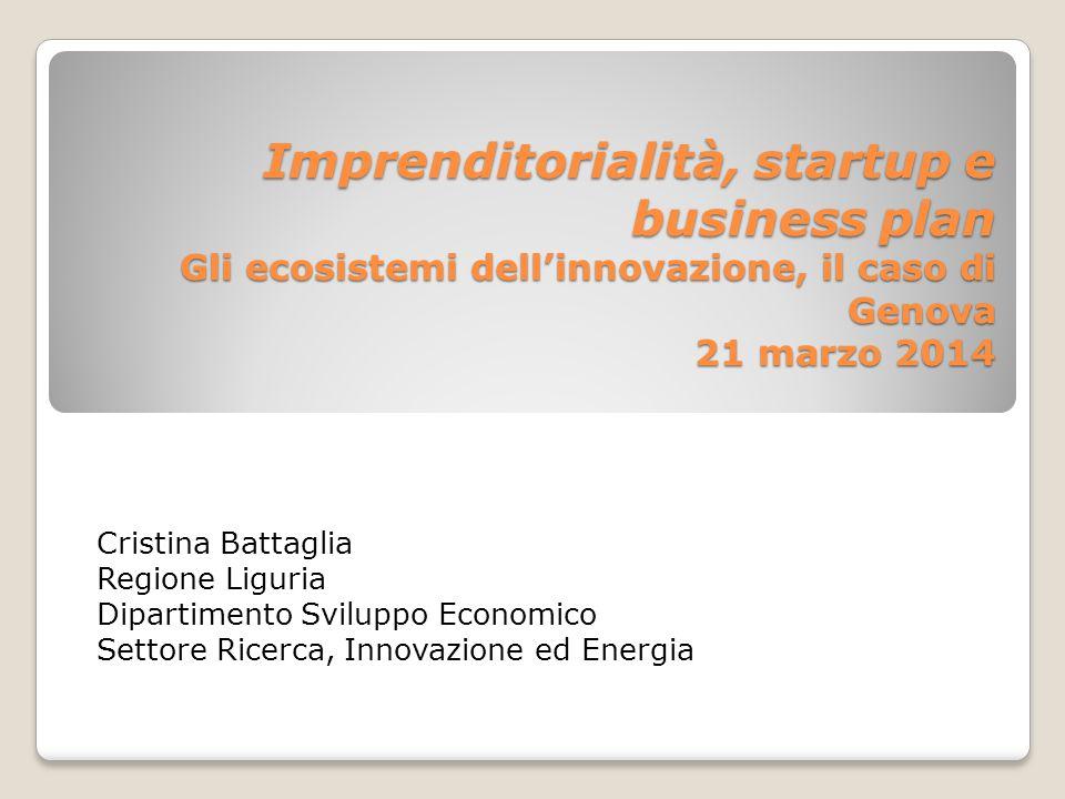 Imprenditorialità, startup e business plan Gli ecosistemi dell'innovazione, il caso di Genova 21 marzo 2014