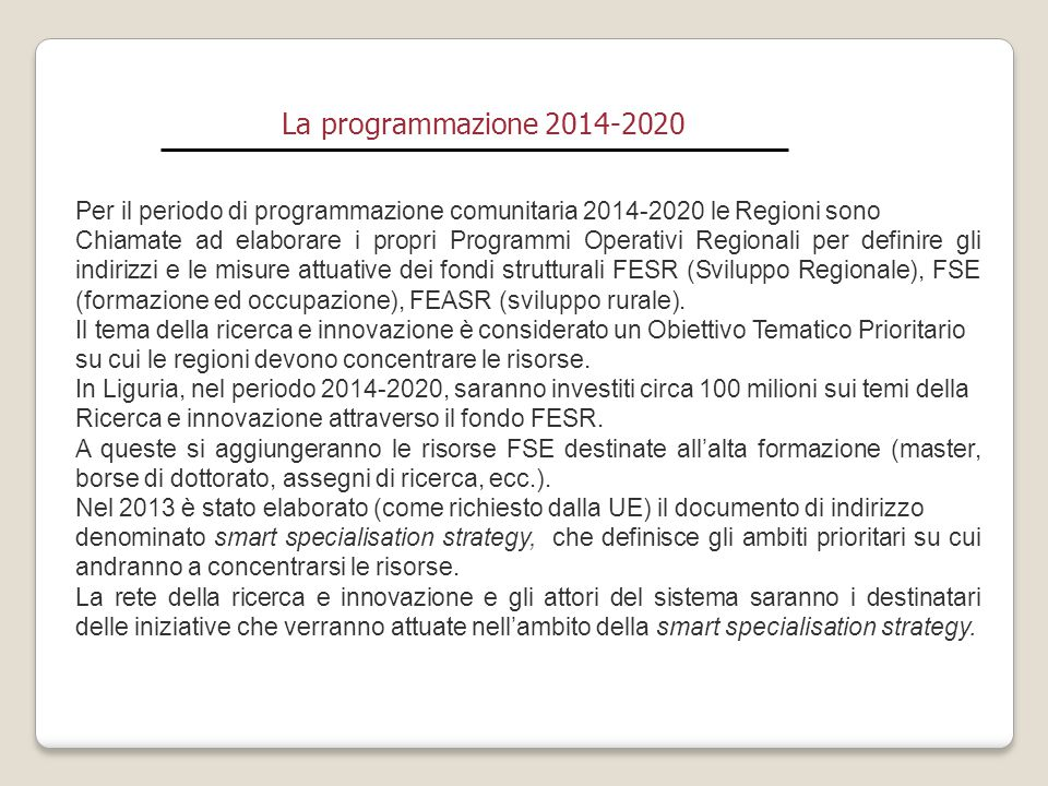 La programmazione 2014-2020 Per il periodo di programmazione comunitaria 2014-2020 le Regioni sono.