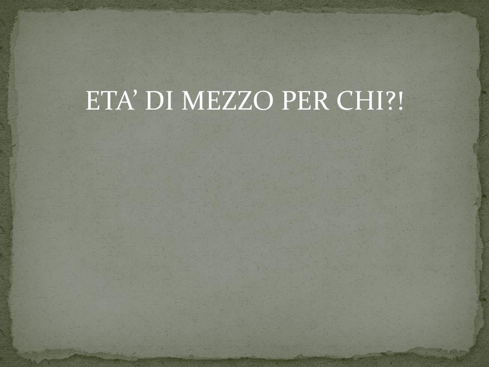 ETA' DI MEZZO PER CHI !