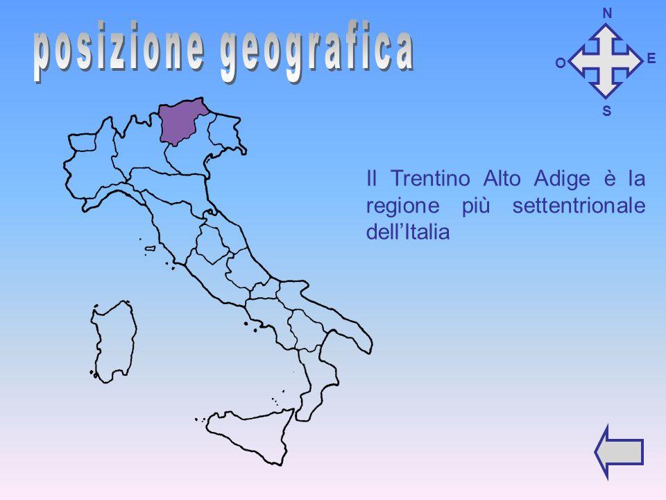 N posizione geografica E O S Il Trentino Alto Adige è la regione più settentrionale dell'Italia