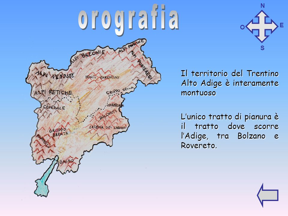 orografia Il territorio del Trentino Alto Adige è interamente montuoso