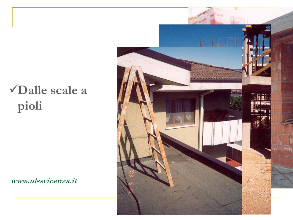 Dalle scale a pioli In cantiere si cade: www.ulssvicenza.it