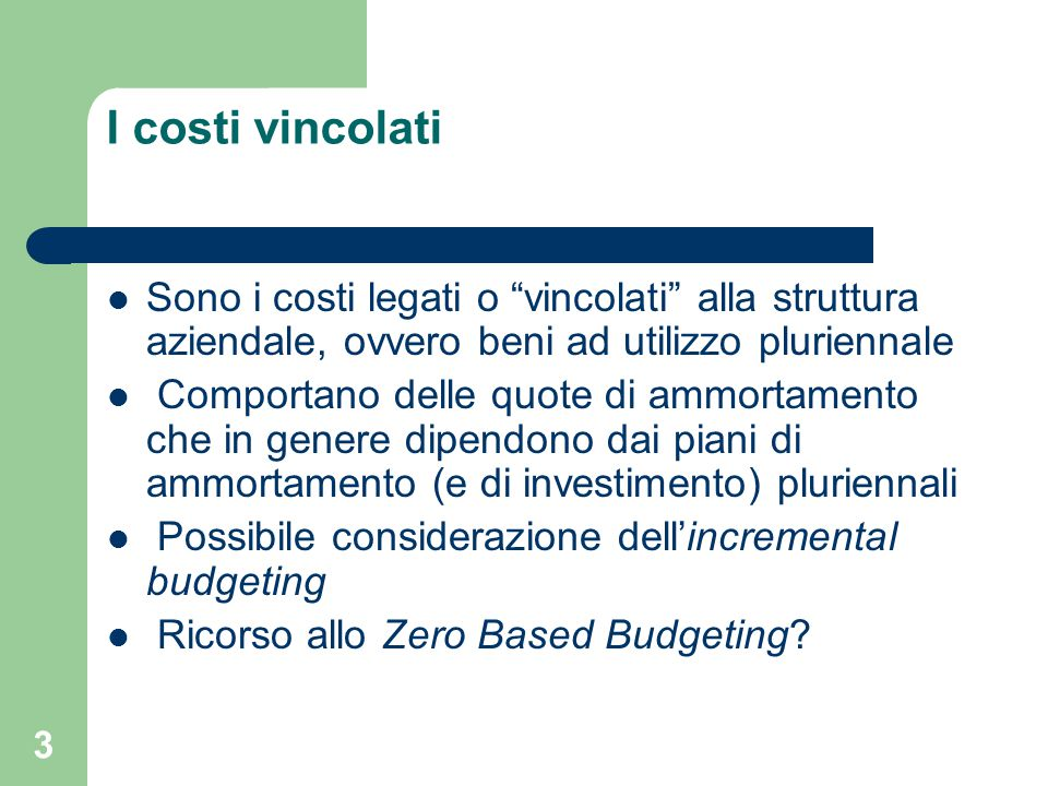 I costi vincolati Sono i costi legati o vincolati alla struttura aziendale, ovvero beni ad utilizzo pluriennale.