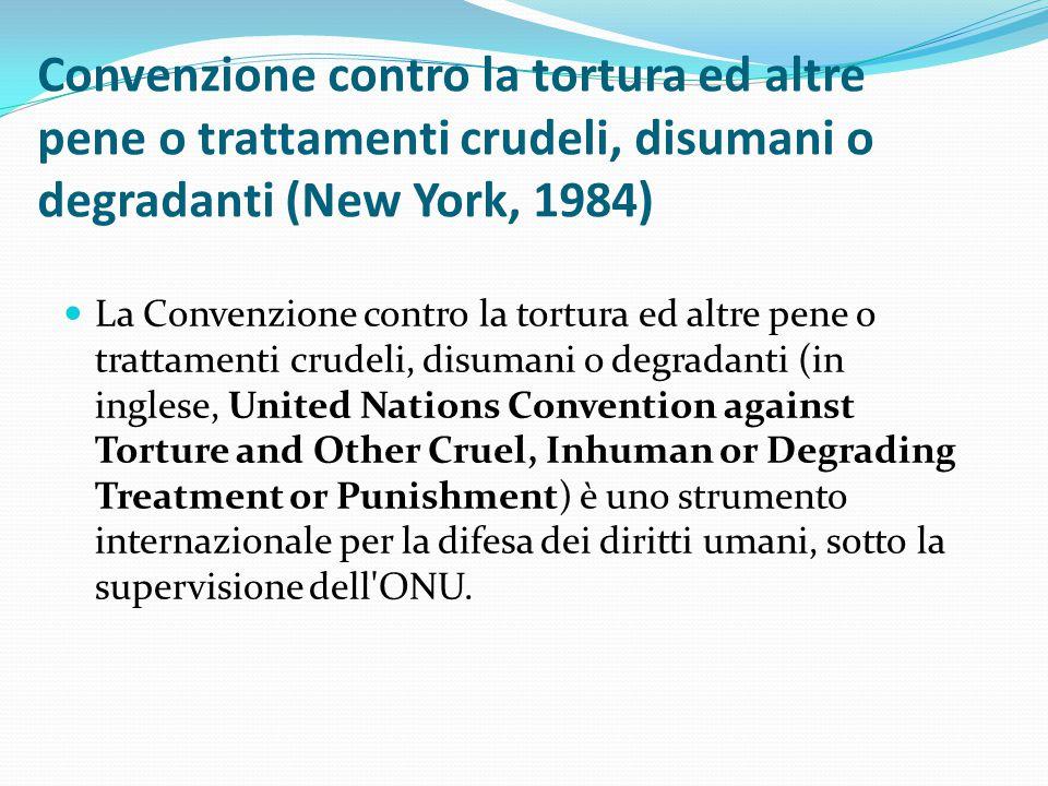 Convenzione contro la tortura ed altre pene o trattamenti crudeli, disumani o degradanti (New York, 1984)