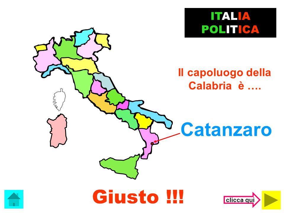 Catanzaro Giusto !!! ITALIA POLITICA Il capoluogo della Calabria è ….