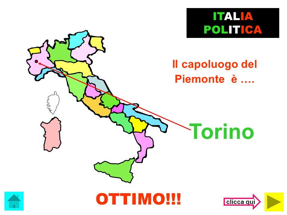 Torino OTTIMO!!! ITALIA POLITICA Il capoluogo del Piemonte è ….