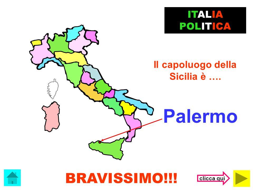 Palermo BRAVISSIMO!!! ITALIA POLITICA Il capoluogo della Sicilia è ….