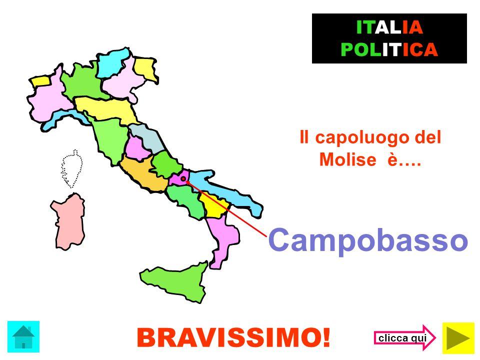Campobasso BRAVISSIMO! ITALIA POLITICA Il capoluogo del Molise è….