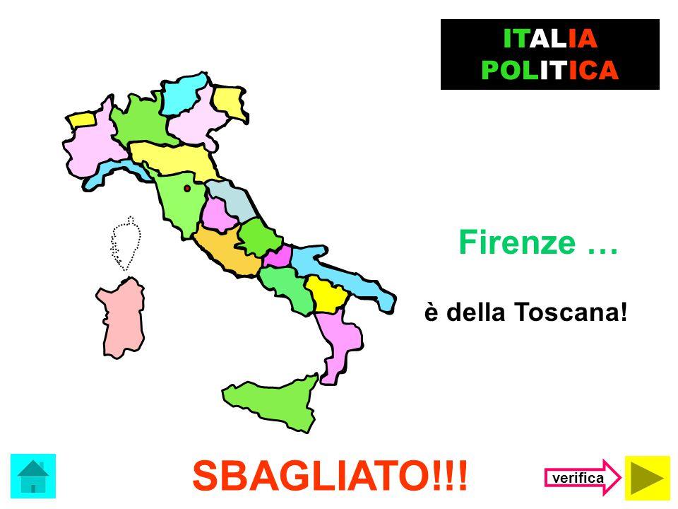 ITALIA POLITICA Firenze … è della Toscana! SBAGLIATO!!! verifica
