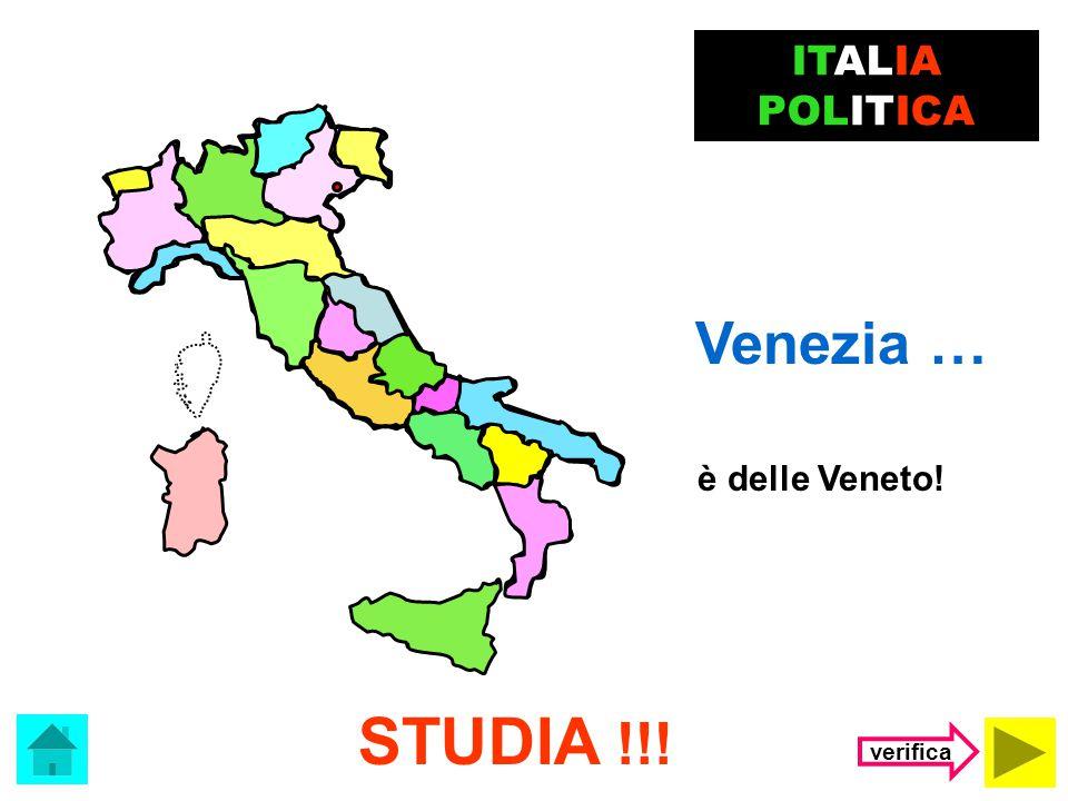 ITALIA POLITICA Venezia … è delle Veneto! STUDIA !!! verifica