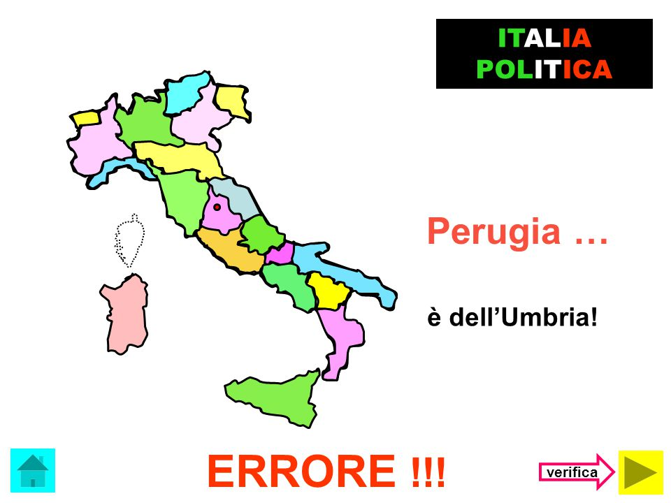 ITALIA POLITICA Perugia … è dell'Umbria! ERRORE !!! verifica