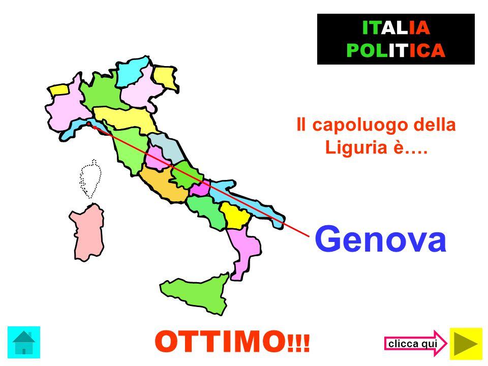 Genova OTTIMO!!! ITALIA POLITICA Il capoluogo della Liguria è….