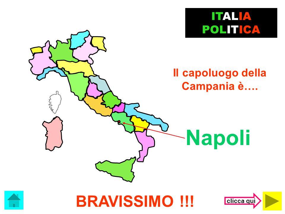 Napoli BRAVISSIMO !!! ITALIA POLITICA Il capoluogo della Campania è….