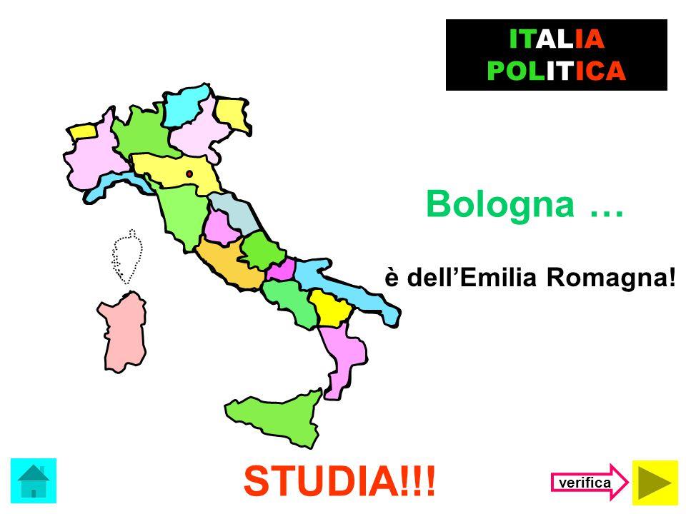 ITALIA POLITICA Bologna … è dell'Emilia Romagna! STUDIA!!! verifica