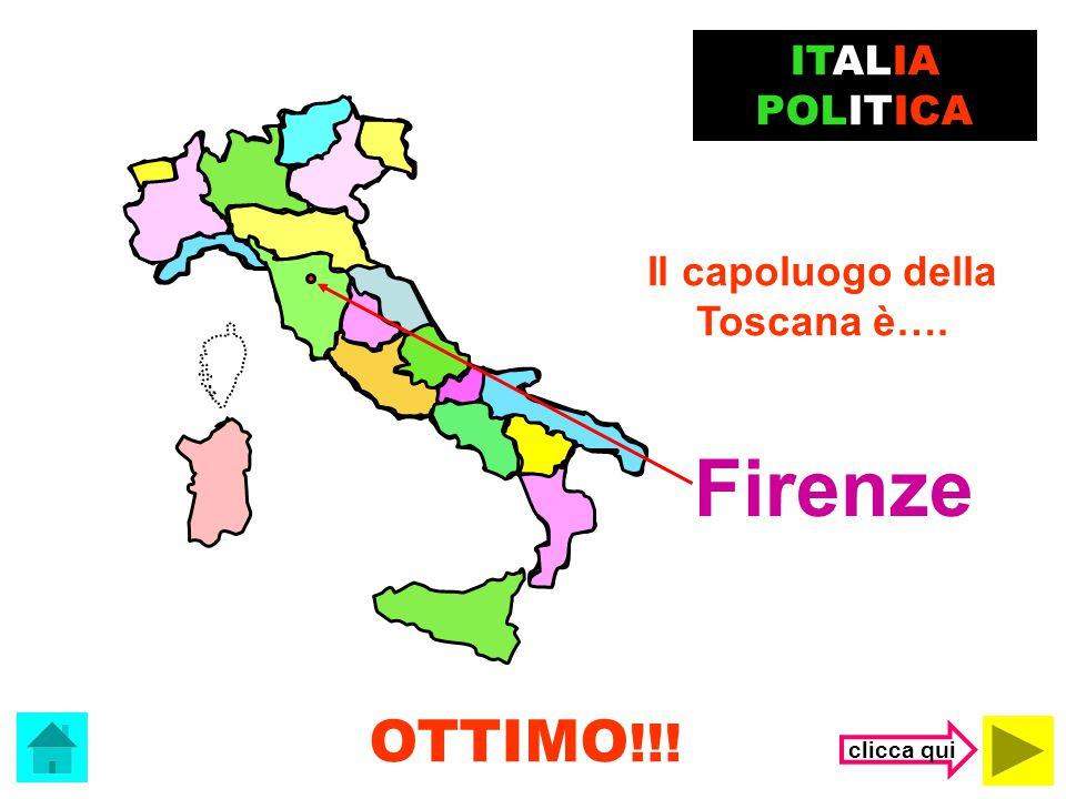 Firenze OTTIMO!!! ITALIA POLITICA Il capoluogo della Toscana è….