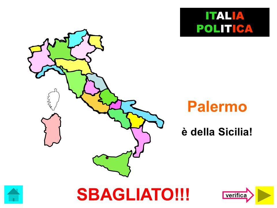 ITALIA POLITICA Palermo è della Sicilia! SBAGLIATO!!! verifica