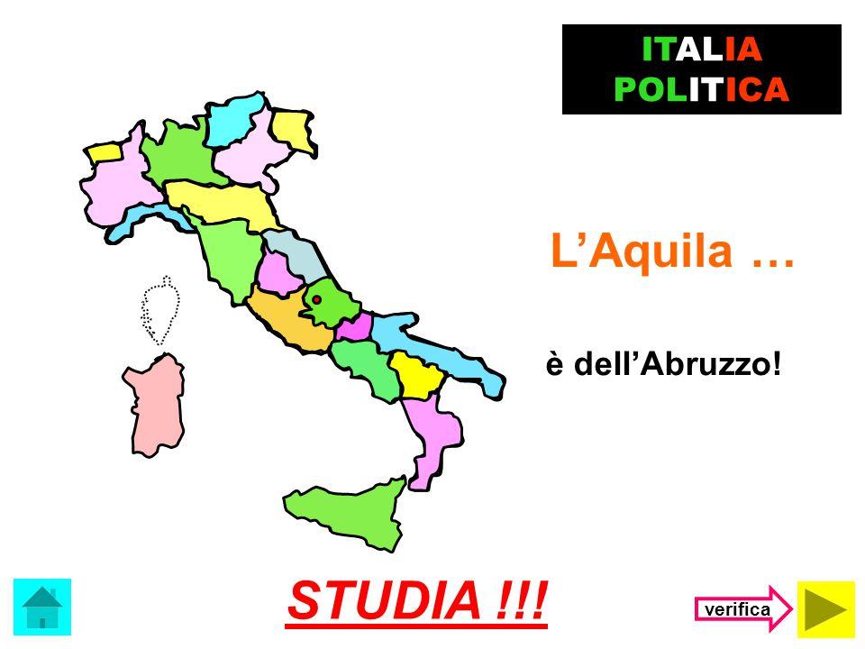 ITALIA POLITICA L'Aquila … è dell'Abruzzo! STUDIA !!! verifica