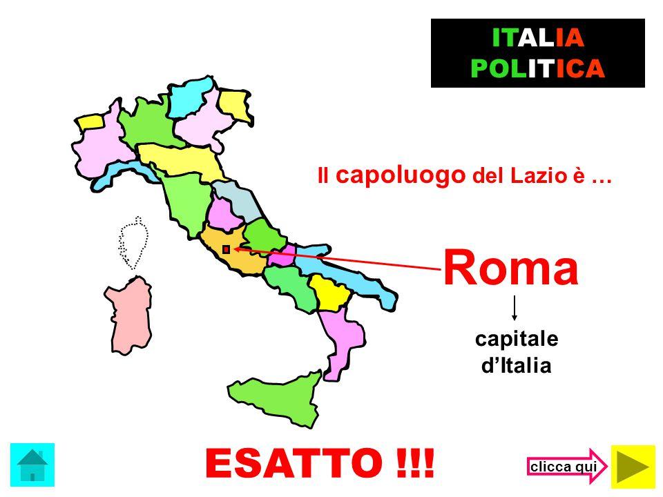 Roma ESATTO !!! ITALIA POLITICA Il capoluogo del Lazio è …