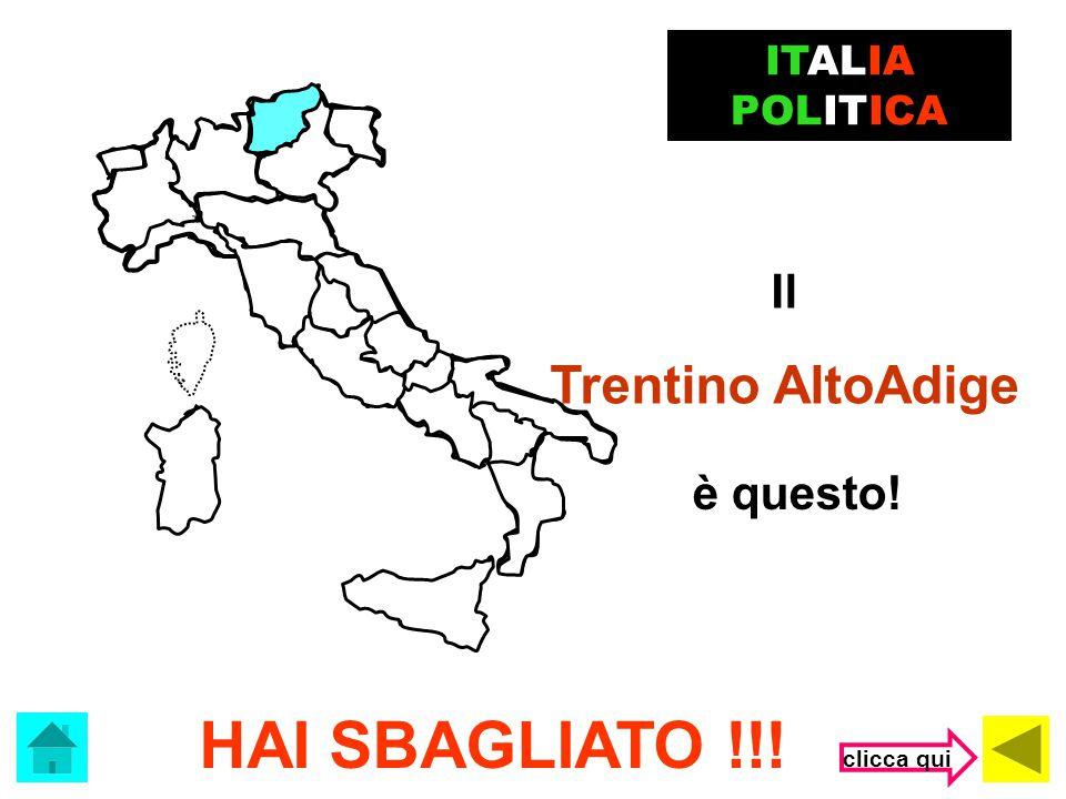 HAI SBAGLIATO !!! Trentino AltoAdige Il è questo! ITALIA POLITICA