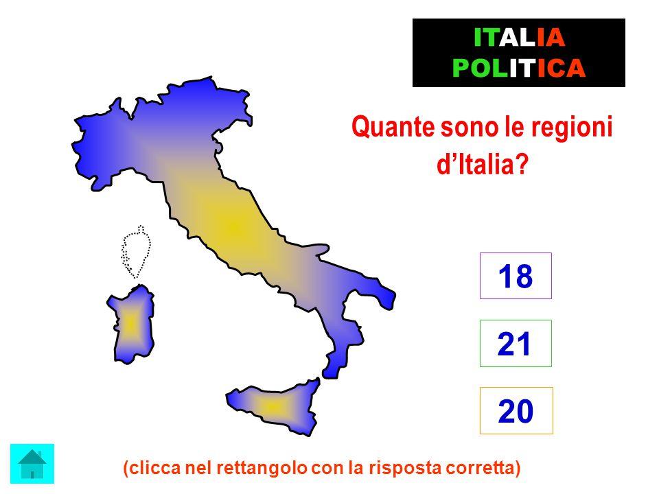 18 21 20 Quante sono le regioni d'Italia ITALIA POLITICA