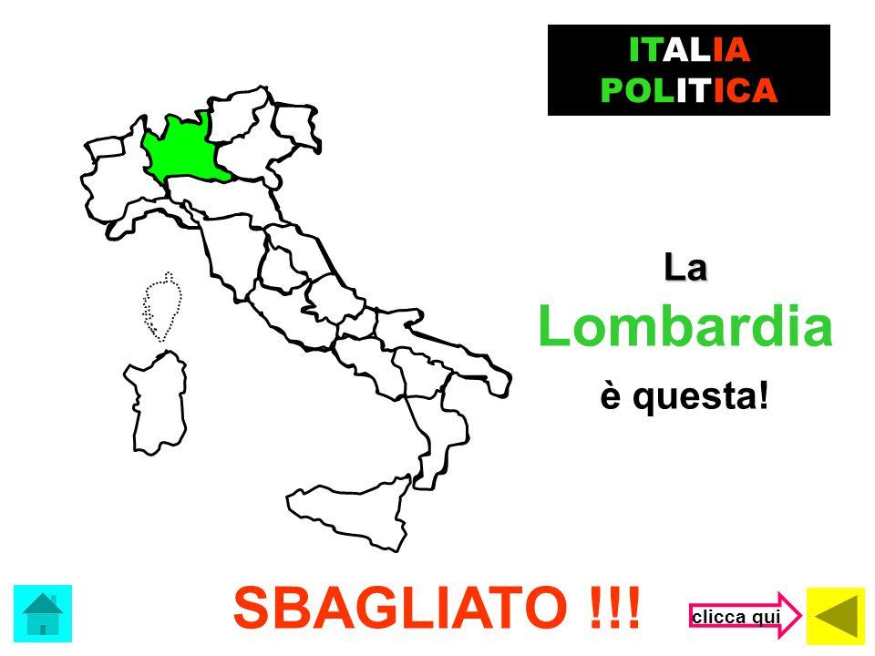ITALIA POLITICA La Lombardia è questa! SBAGLIATO !!! clicca qui