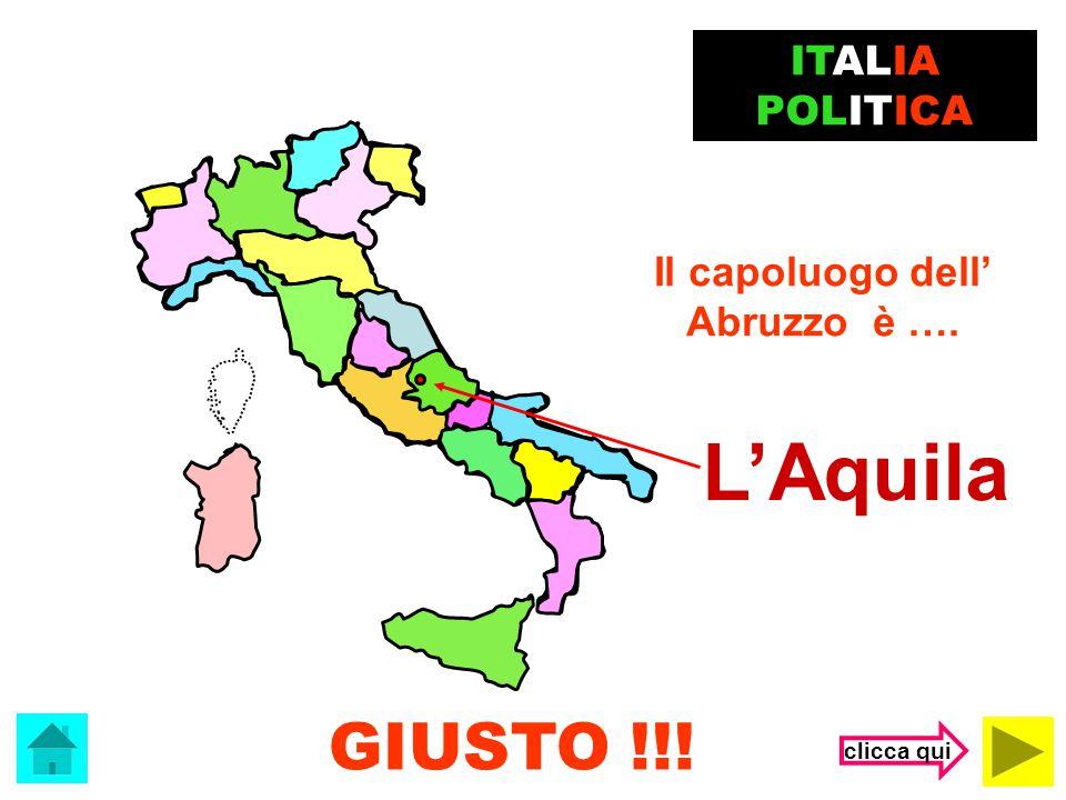 L'Aquila GIUSTO !!! ITALIA POLITICA Il capoluogo dell' Abruzzo è ….