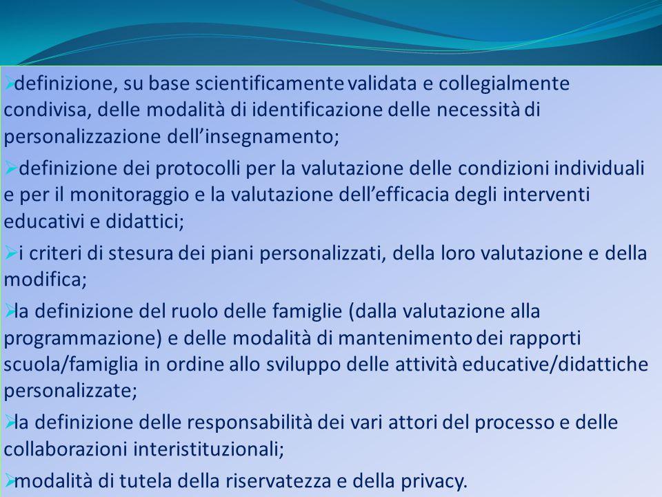definizione, su base scientificamente validata e collegialmente condivisa, delle modalità di identificazione delle necessità di personalizzazione dell'insegnamento;