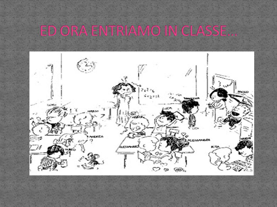 ED ORA ENTRIAMO IN CLASSE…