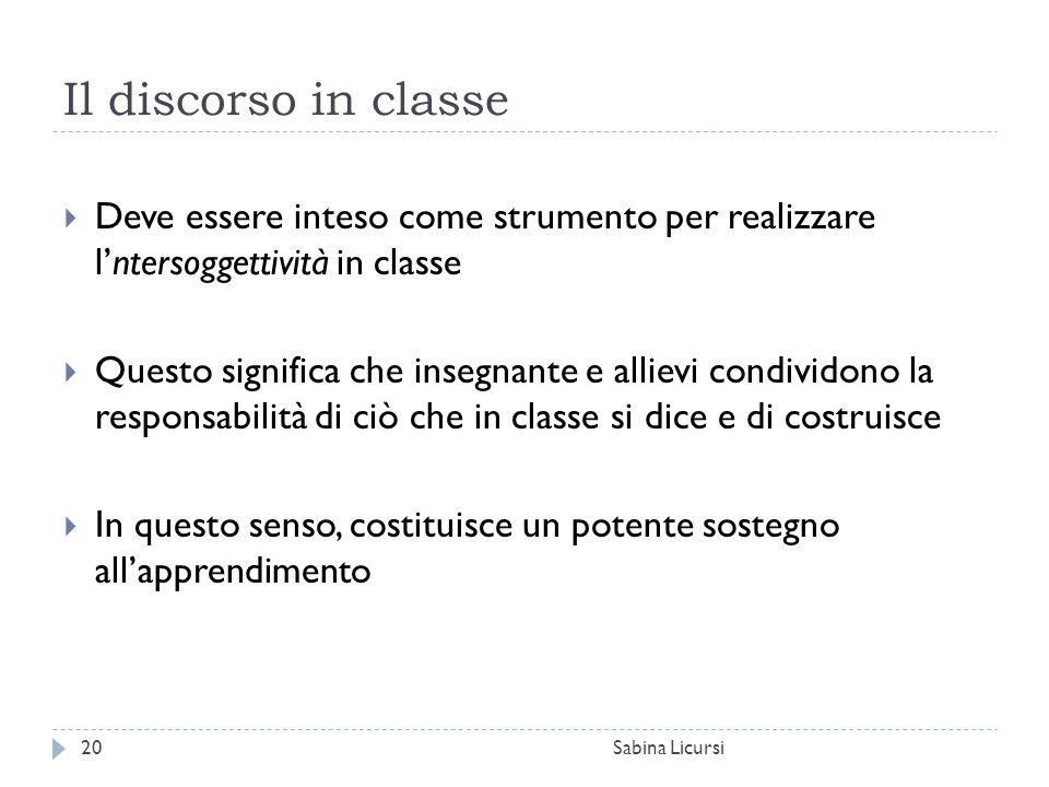 Il discorso in classe Deve essere inteso come strumento per realizzare l'ntersoggettività in classe.