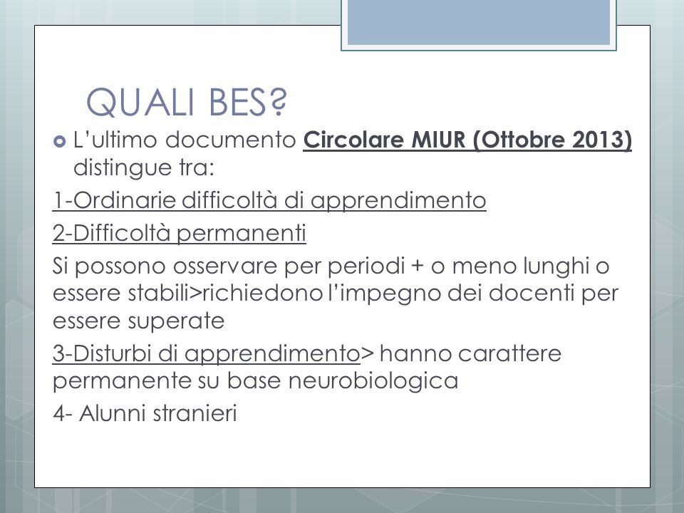 QUALI BES L'ultimo documento Circolare MIUR (Ottobre 2013) distingue tra: 1-Ordinarie difficoltà di apprendimento.