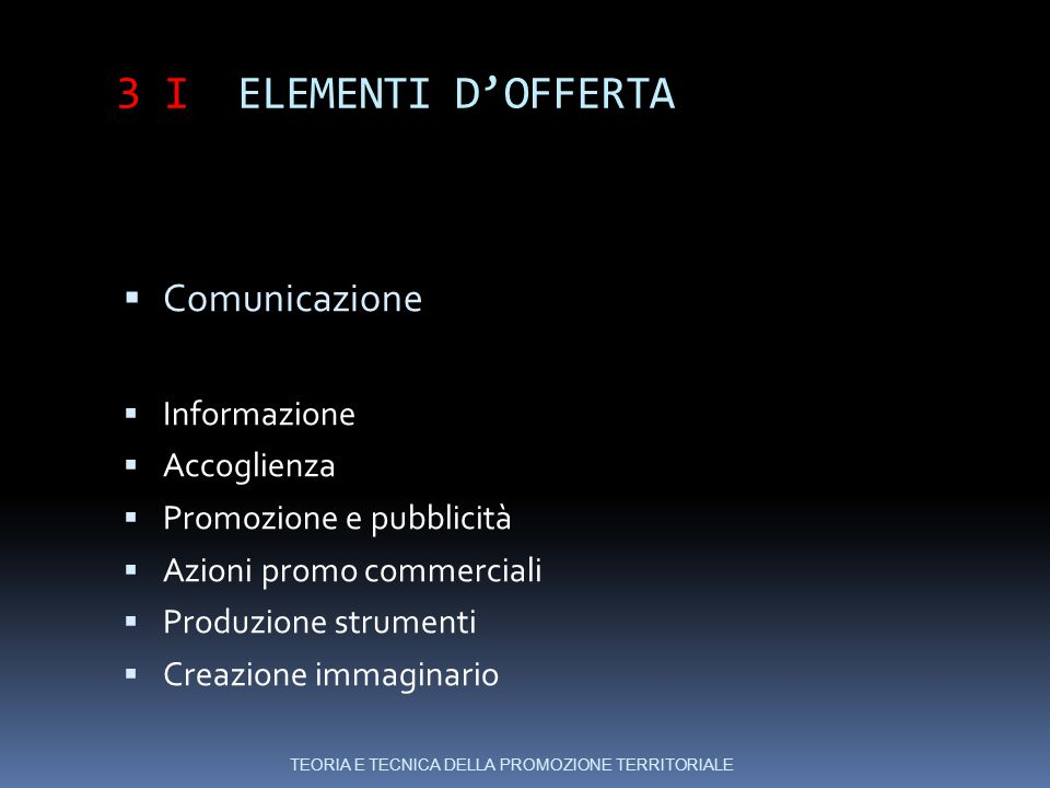 3 I ELEMENTI D'OFFERTA Comunicazione Informazione Accoglienza