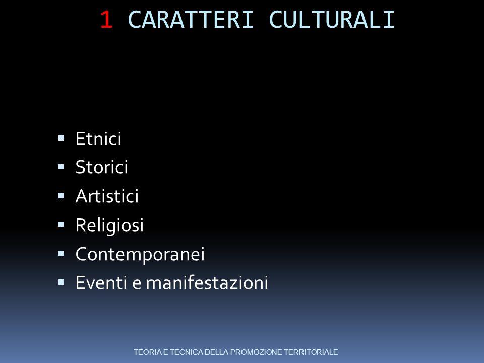 1 CARATTERI CULTURALI Etnici Storici Artistici Religiosi Contemporanei