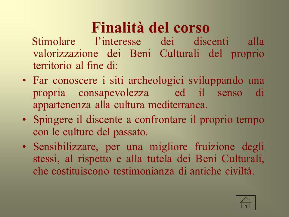 Finalità del corso Stimolare l'interesse dei discenti alla valorizzazione dei Beni Culturali del proprio territorio al fine di: