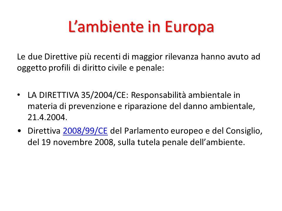 L'ambiente in Europa Le due Direttive più recenti di maggior rilevanza hanno avuto ad oggetto profili di diritto civile e penale: