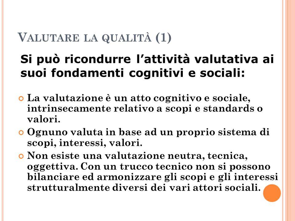 Valutare la qualità (1) Si può ricondurre l'attività valutativa ai suoi fondamenti cognitivi e sociali: