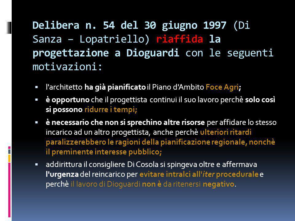 Delibera n. 54 del 30 giugno 1997 (Di Sanza – Lopatriello) riaffida la progettazione a Dioguardi con le seguenti motivazioni: