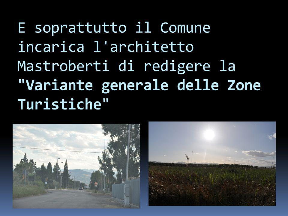 E soprattutto il Comune incarica l architetto Mastroberti di redigere la Variante generale delle Zone Turistiche
