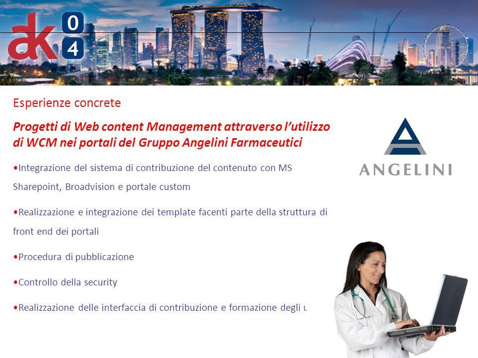 Esperienze concrete Progetti di Web content Management attraverso l'utilizzo di WCM nei portali del Gruppo Angelini Farmaceutici.