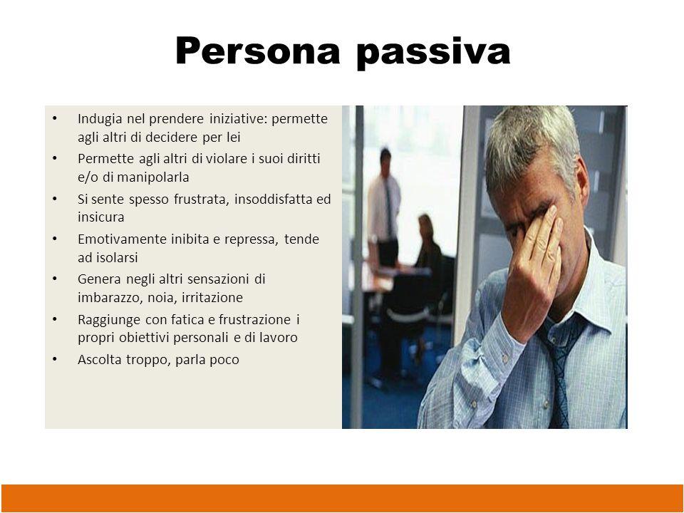 Persona passiva Indugia nel prendere iniziative: permette agli altri di decidere per lei.