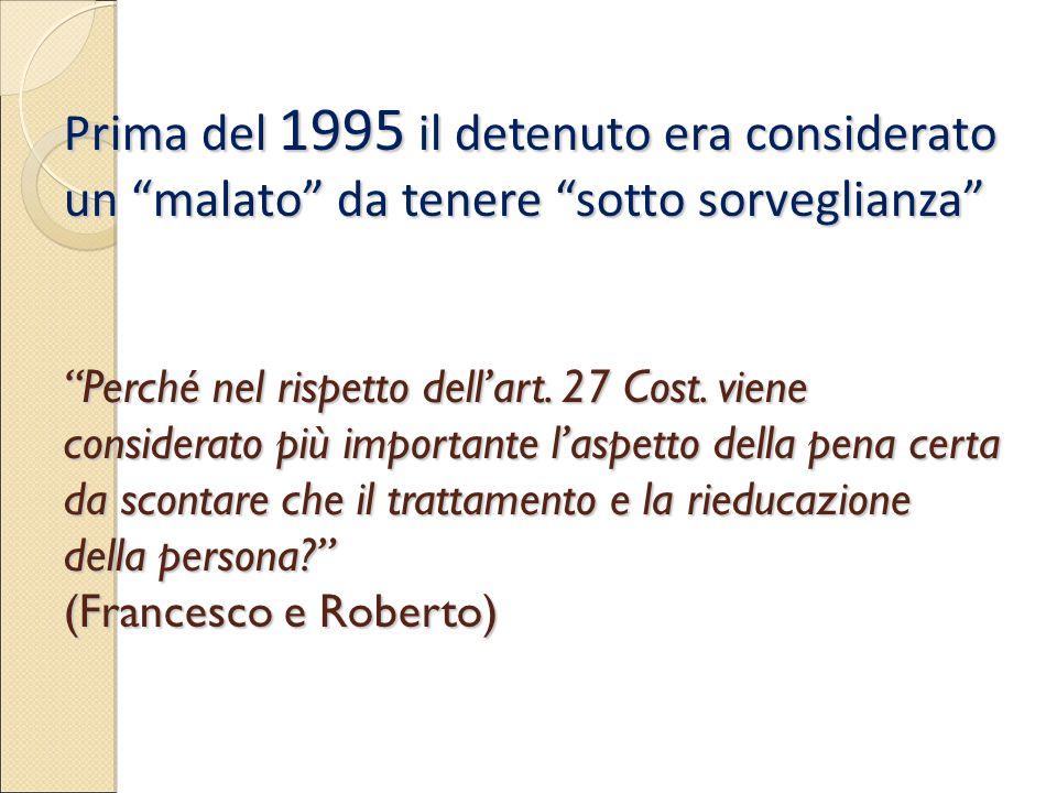 Prima del 1995 il detenuto era considerato un malato da tenere sotto sorveglianza Perché nel rispetto dell'art.