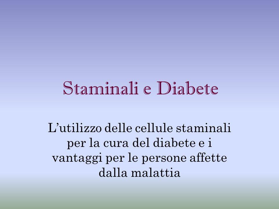 Staminali e Diabete L'utilizzo delle cellule staminali per la cura del diabete e i vantaggi per le persone affette dalla malattia.