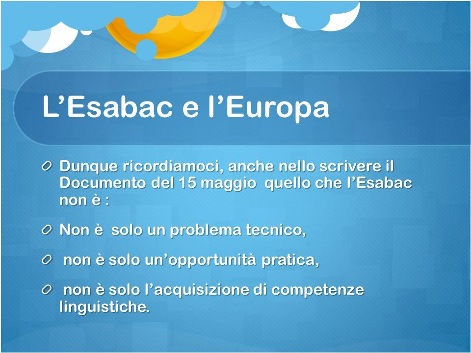 L'Esabac e l'Europa Dunque ricordiamoci, anche nello scrivere il Documento del 15 maggio quello che l'Esabac non è :