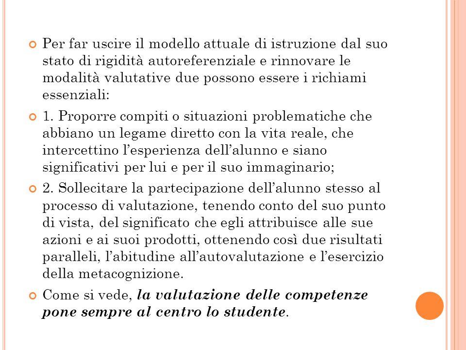Per far uscire il modello attuale di istruzione dal suo stato di rigidità autoreferenziale e rinnovare le modalità valutative due possono essere i richiami essenziali:
