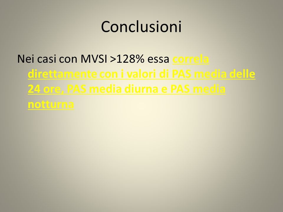 Conclusioni Nei casi con MVSI >128% essa correla direttamente con i valori di PAS media delle 24 ore, PAS media diurna e PAS media notturna.