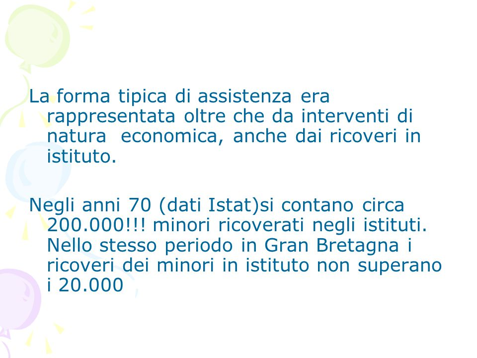 La forma tipica di assistenza era rappresentata oltre che da interventi di natura economica, anche dai ricoveri in istituto.